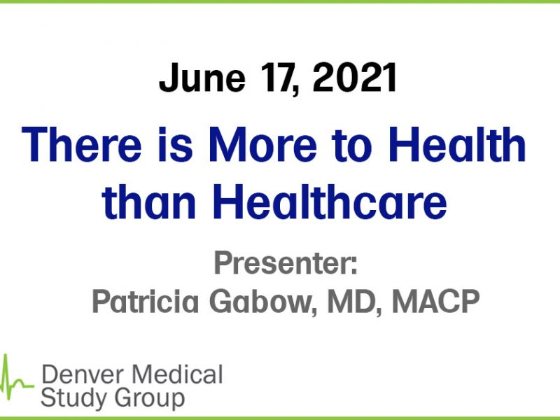 Patty Gabow--There is More to Health than Healthcare